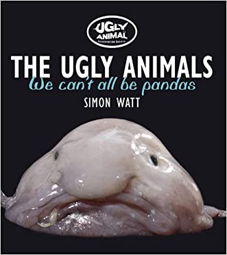 The Ugly Animals: We Can't All Be Pandas (Ugly Animal Perservation Society)