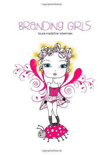 Branding Girls by Laura Madeline Wiseman