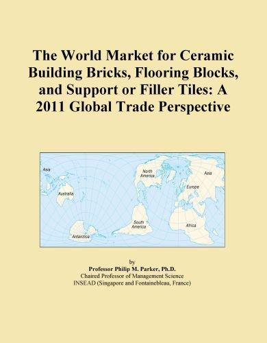 The World Market for Ceramic Building Bricks, Flooring Blocks, and Support or Filler Tiles: A 2011 Global Trade Perspective
