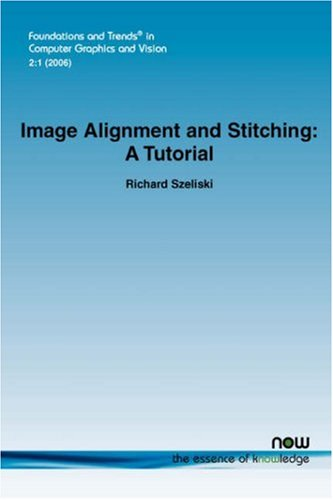 Image Alignment and Stitching: A Tutorial (Foundations and Trends in Computer Graphics and Vision)