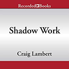 Shadow Work: The Unpaid, Unseen Jobs That Fill Your Day (       UNABRIDGED) by Craig Lambert Narrated by James Jenner