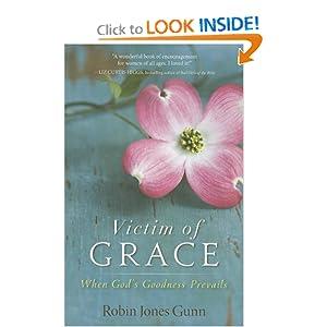 Victim of Grace: When God's Goodness Prevails Robin Jones Gunn