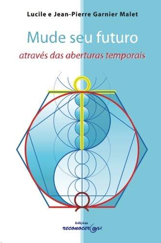 Mude seu futuro atraves das aberturas temporais (Portuguese Edition), by L y JP Garnier Malet