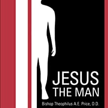 Jesus the Man (       UNABRIDGED) by Bishop Theophilus A. E. Price Narrated by Mike Chrisman