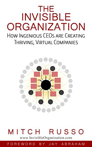 The Invisible Organization: How Ingenious Ceos Are Creating Thriving, Virtual Companies by Mitch Russo ebook deal