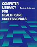 Computer Literacy for Health Care Professionals (0827341717) by Anderson, Sandra