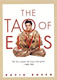 David Rosen The Tao of Elvis: How the King of Rock'n'roll Was Really Taoist at Heart