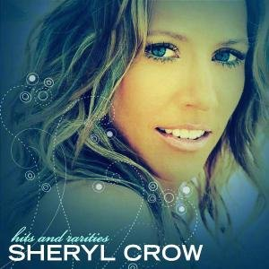Sheryl Crow - Hits And Rarities - Zortam Music