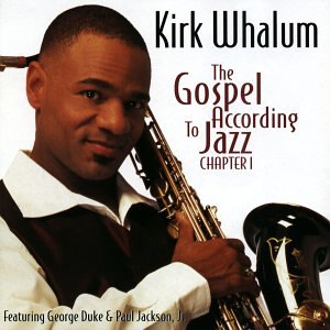 Kirk Whalum - The Gospel According to Jazz Chapter 1 - Zortam Music