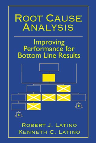 Root Cause Analysis Improving Performance for Bottom-Line Results (Plant Engineering Series)
