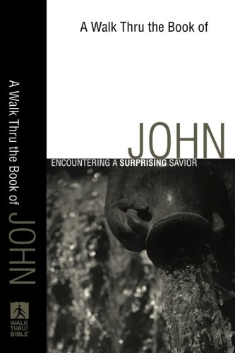 Walk Thru the Book of John, A: A Surprising Savior (Walk Thru the Bible)
