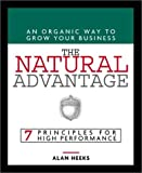 img - for The Natural Advantage: An Organic Way to Grow Your Business; 7 Principles for High Performance book / textbook / text book