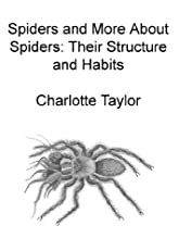 Spiders and More About Spiders Their Structure and Habits, Illustrated