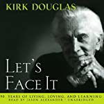 Let's Face It: 90 Years of Living, Loving, and Learning | Kirk Douglas