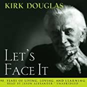 Let's Face It: 90 Years of Living, Loving, and Learning | [Kirk Douglas]