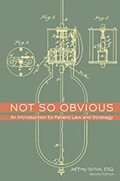 Not So Obvious: An Introduction to Patent Law and Strategy - Second Edition