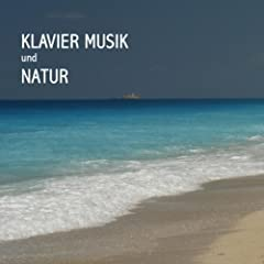 Klavier Music und Natur - Piano Musik und Naturger�usche Piano Musik - Entspannungsmusik Klavier, Ruhige Klavier Musik - Beruhigende Klavier Musik