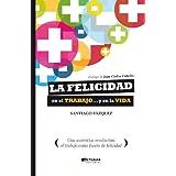 La felicidad en el trabajo... y en la vida (Spanish Edition)