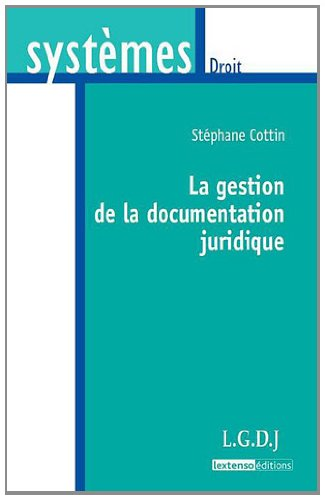 La gestion de la documentation juridique / Stéphane Cottin,....- Paris : LGDJ , DL 2011, cop. 2011