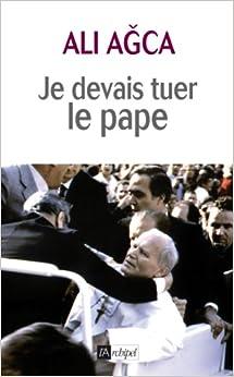 Je devais tuer le pape - Ali Agca