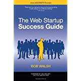 The Web Startup Success Guide (Books for Professionals by Professionals)by Robert Walsh