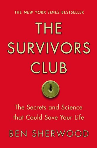 The Survivors Club: The Secrets and Science that Could Save Your Life, Ben Sherwood