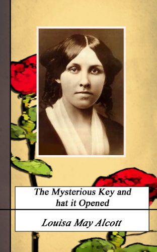 Louisa May Alcott - The Mysterious Key and What it Opened. (Annotated) (English Edition)