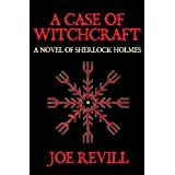 A Case of Witchcraft - A Novel of Sherlock Holmesby Joe Revill