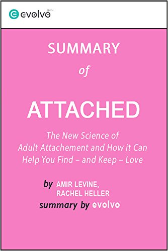 Attached: Summary of the Key Ideas - Original Book by Amir Levine, Rachel Heller: The New Science of Adult Attachment and How It Can Help You Find - and Keep - Love PDF
