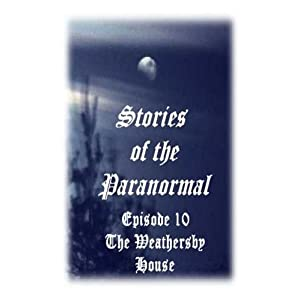 Stories of the Paranormal Episode 10: The Weathersby House movie