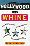 Hollywood And Whine: The Snippy, Snotty, and Scandalous Things Stars Say About Each Other (1559724730) by Hadleigh, Boze