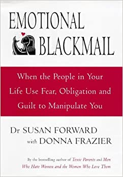 Emotional Blackmail: When the People in Your Life Use Fear ...