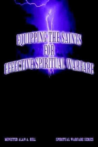 EQUIPPING THE SAINTS FOR EFFECTIVE SPIRITUAL WARFARE: SPIRITUAL WARFARE SERIES