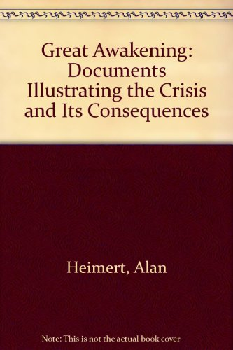 Great Awakening: Documents Illustrating the Crisis and Its Consequences