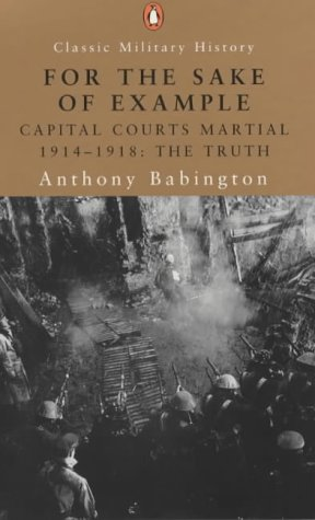 For the Sake of Example: Capital Courts-Martial 1914-1920 (Penguin Classic Military History)