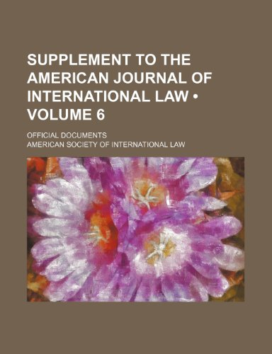 Supplement to the American Journal of International Law (Volume 6); Official Documents