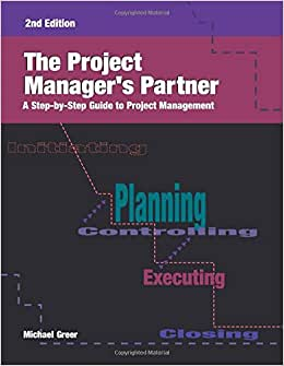 The Project Manager's Partner: A Step-by-Step Guide To Project Management, Second Edition