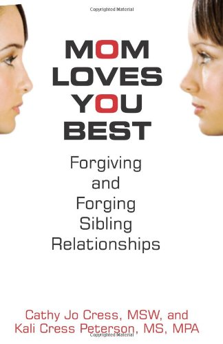 Mom Loves You Best: Forgiving and Forging Sibling Relationships