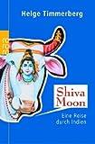Shiva Moon: Eine Reise durch Indien - Helge Timmerberg
