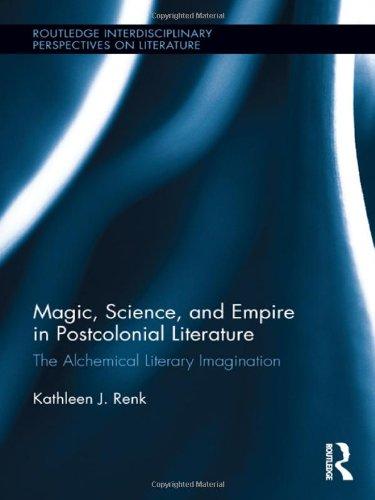 Magic, Science, and Empire in Postcolonial Literature: The Alchemical Literary Imagination (Routledge Interdisciplinary