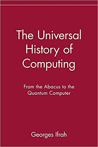The Universal History of Computing: From the Abacus to the Quantum Computer written by Georges Ifrah