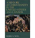 A History of Christianity in the United States and Canada (0685566749) by Noll, Mark A.