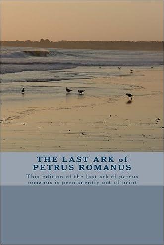 The Last Ark of Petrus Romanus