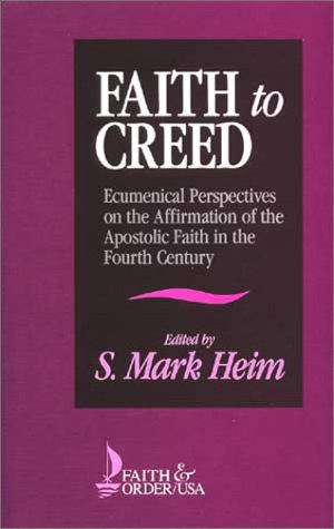 Faith to Creed: Ecumenical Perspectives on the Affirmation of the Apostolic Faith in the Fourth Century (Faith & Order Series)