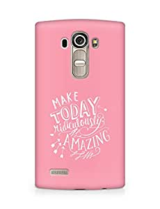 AMEZ make today ridiculously amazing Back Cover For LG G4