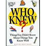 Who Knew?: Things You Didnt Know About Things You Know Well