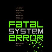 Fatal System Error: The Hunt for the New Crime Lords Who Are Bringing Down the Internet | [Joseph Menn]