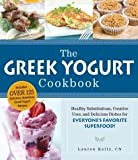 img - for The Greek Yogurt Cookbook: Healthy Substitutions, Creative Uses, and Delicious Dishes for Everyone's Favorite Superfood book / textbook / text book