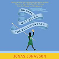 The Girl Who Saved the King of Sweden: A Novel (       UNABRIDGED) by Jonas Jonasson, Rachel Willson-Broyles (translator) Narrated by uncredited