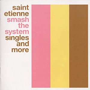 Smash The System : The Best of St. Etienne